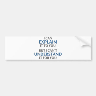 Engineer's Motto Can't Understand It For You Bumper Sticker