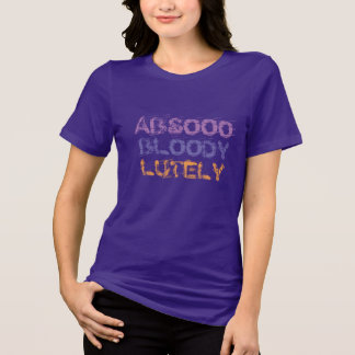 english slang abso bloody lutely absolutely shirt