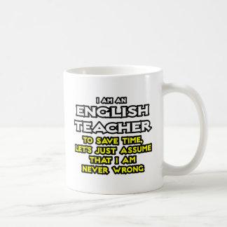 English Teacher...Assume I Am Never Wrong Basic White Mug