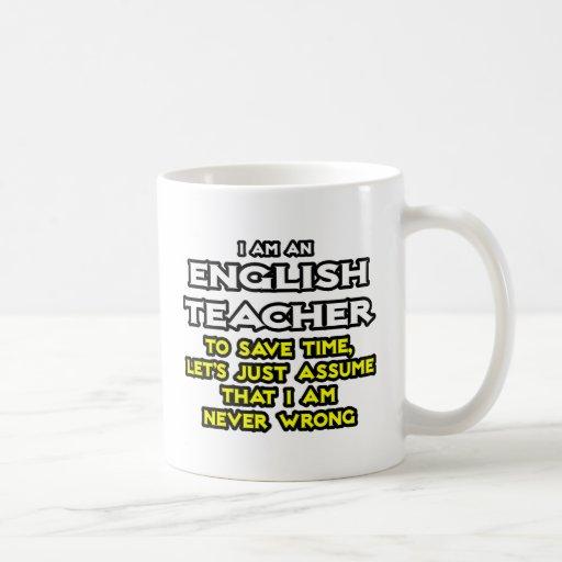 English Teacher...Assume I Am Never Wrong Coffee Mugs