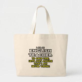 English Teacher...Assume I Am Never Wrong Tote Bags