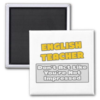 English Teacher .. You're Impressed Square Magnet