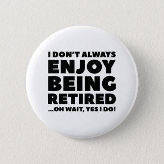 Enjoy Being Retired 6 Cm Round Badge