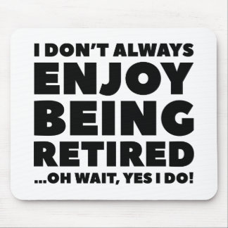 Enjoy Being Retired Mouse Pad