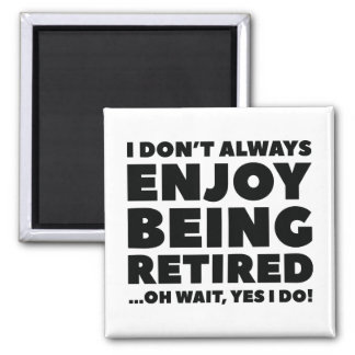 Enjoy Being Retired Square Magnet