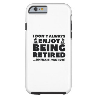 Enjoy Being Retired Tough iPhone 6 Case