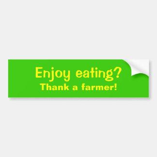 Enjoy eating?, Thank a farmer! Bumper Sticker