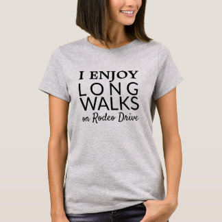 Enjoy Long Walks on Rodeo Drive Funny T-Shirt