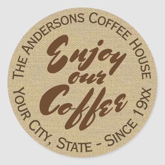 """Enjoy Our Coffee"" Home or Business Name Round Sticker"