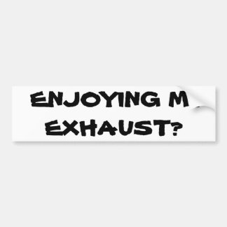 Enjoying My Exhaust? Bumper Sticker