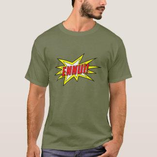 Ennui... Wow! T-Shirt