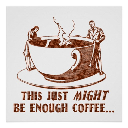 Enough Coffee? Posters
