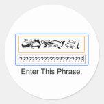 Enter This Phrase. Round Sticker