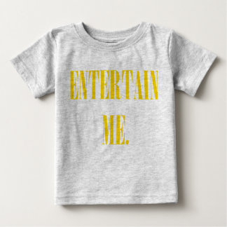 ENTERTAIN ME BABY T-Shirt