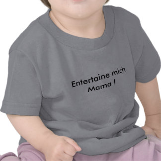 Entertaine me mummy! t shirt