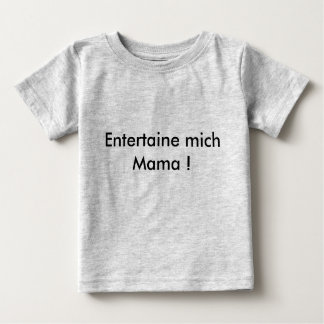 Entertaine me mummy! tshirt