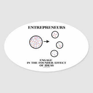 Entrepreneurs Engage In Founder Effect Of Ideas Oval Sticker