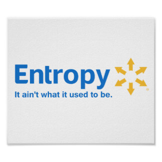 Entropy It Ain't What it Used to Be Poster