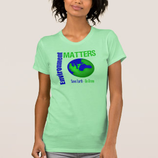 Environment Matters Save Earth Go Green Tee Shirts