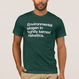 Environmental Slogan Design - Helvetica T-Shirt