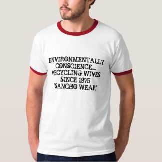 ENVIRONMENTALLY CONSCIENCE....RECYCLING WIVES S... T-Shirt