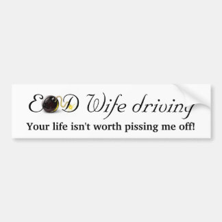 EOD Wife Driving... Bumper Sticker