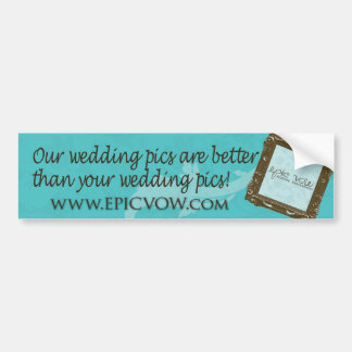 """Epic Vow """"Our wedding pics are better than yours"""" Car Bumper Sticker"""