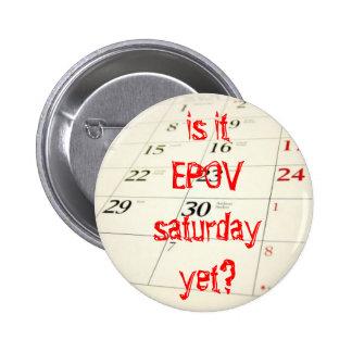 EPOV Saturday yet? 6 Cm Round Badge