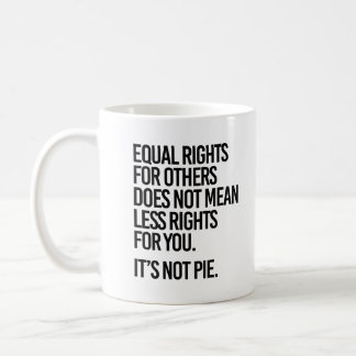 Equal Rights are not Pie - - Pro-Science - Coffee Mug