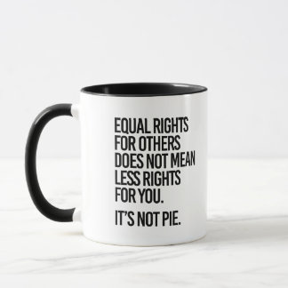Equal Rights are not Pie - - Pro-Science - Mug