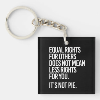Equal Rights are not Pie - - Pro-Science -- white  Key Ring