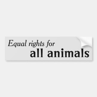 Equal Rights For All Animals Bumper Sticker