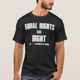 Equal Rights = Right (White Text) T-Shirt