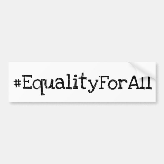 EQUALITY FOR ALL Black and White  Bumper Sticker