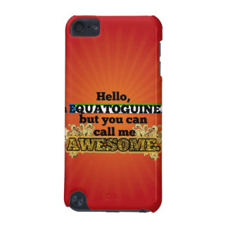 Equatoguinean, but call me Awesome iPod Touch (5th Generation) Case