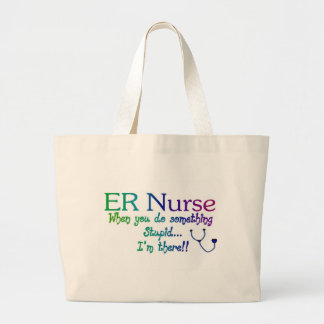 ER NURSE WHEN YOU DO SOMETHING STUPID I'M THE Large Tote Bag