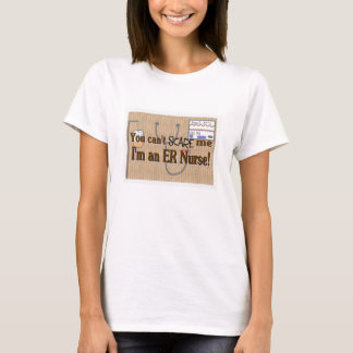 ER Nurse, You can't scare me T-Shirt