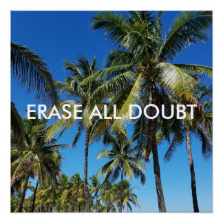 Erase All Doubt Palm Tree Poster