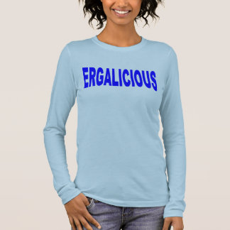 Ergalicious Long Sleeve T-Shirt