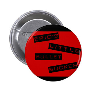 Eric's little bullet sucker button