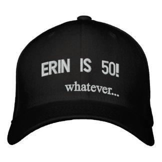 Erin is 50! whatever... baseball cap