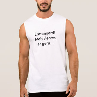 Ermahgerd! Meh slerves er gern... Sleeveless Shirt