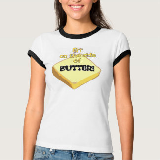 Err On The Side Of Butter - Ladies T-Shirt, Large Shirt