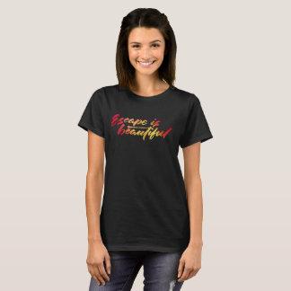 Escape is beautiful T-Shirt