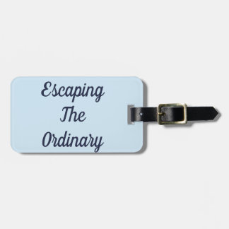 Escaping The Ordinary Luggage Tag