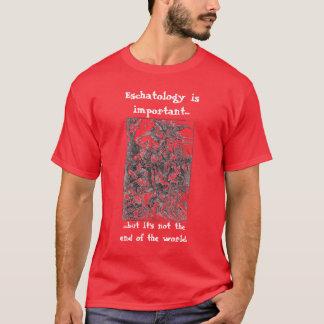 Eschatology is important.. T-Shirt