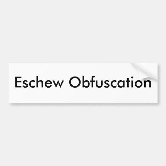 Eschew obfuscation bumper sticker zazzlecomau for Esche wei