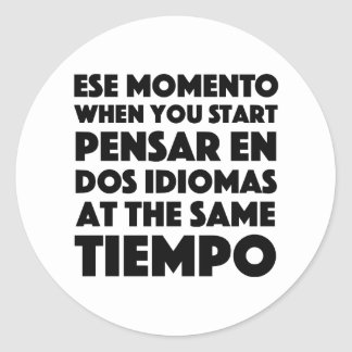 Ese Momento When You Start Funny Spanish/English Classic Round Sticker