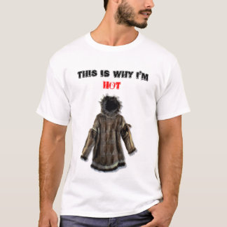 Eskimo-parka, This is why I'm, HOT T-Shirt