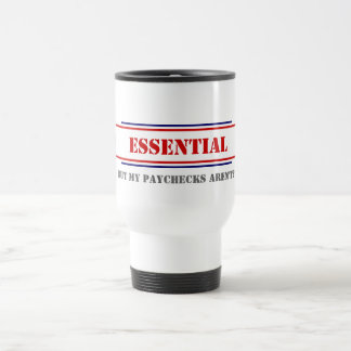 Essential • But My Paychecks Aren't? Coffee Mug